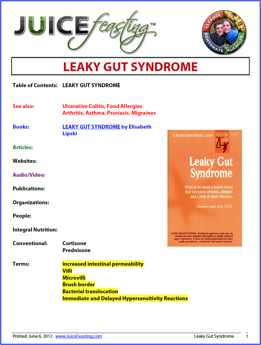 leaky gut syndrome - by Elizabeth LipskiFaulty digestion is directly responsible for a vast array of illnesses—everything from heartburn and constipation to ulcers. But studies show that many widespread illnesses—for example, arthritis, asthma, chronic fatigue syndrome, food allergies and sensitivities, migraine headaches, and psoriasis—are indirectly caused by leaky gut syndrome. This book provides a comprehensive guide to the condition, ways to test for it and detoxify your body, as well as dozens of nutritional and herbal self-care ideas so you can restore your digestive function to optimal health.