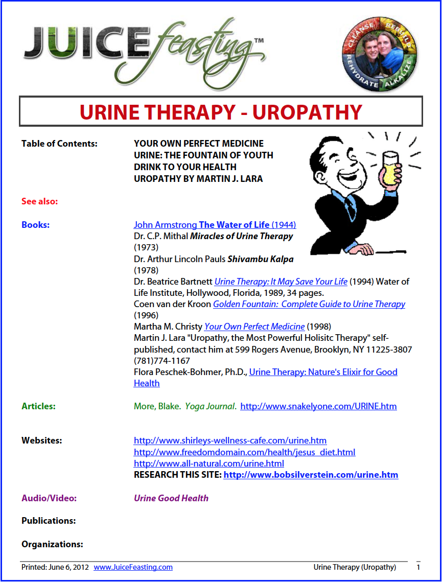 "urine therapy (uropathy) - by David Rainoshek, M.A.Every one of us has a right to know that our bodies produce an invaluable source of nourishment and healing that we can utilize to heal ourselves and to maintain our lives and our health in both everyday circumstances and in emergencies and life-threatening situations. . . Two news articles from the past that recently came across my desk vividly illustrate the absolutely tragic consequences of the public's lack of information and our completely unfounded misconceptions regarding our bodies' own perfect medicine: Tom Brokaw, NBC Nightly News, October 16, 1992: ""In Egypt, rescue workers found a 37-year-old man alive in earthquake rubble. He survived almost 82 hours by drinking his own urine. His wife, daughter and mother would not and they died."" Associated Press, July, 1985: I don't think there's any question that these women and the child would not have died had they simply been aware of the truth that not only would their own urine not harm them, but would, in fact, have provided a power-packed combination of liquid nutrients and critical immune factors that would have sustained them in good health until help arrived."
