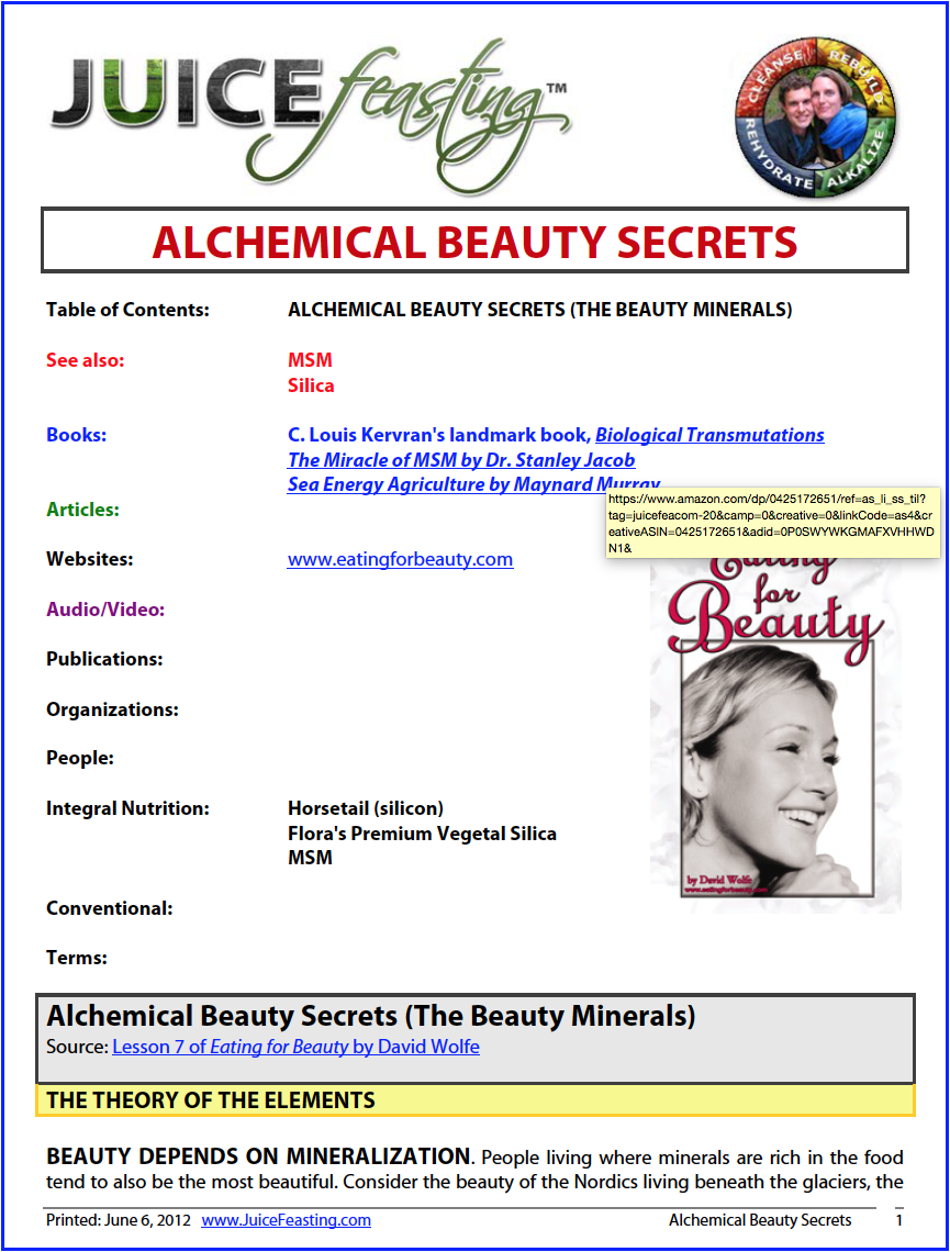 alchemical beauty secrets - BEAUTY DEPENDS ON MINERALIZATION. People living where minerals are rich in the food tend to also be the most beautiful. Consider the beauty of the Nordics living beneath the glaciers, the Africans from volcanically rich areas, and the Pacific Islanders and Native Americans on their indigenous diets. . . . Minerals, in an assimilable form, are required for rejuvenation and beauty. If minerals come through to us in the form of plants, then the body can assimilate them and utilize them immediately.Daily ingesting large quantities of colloidal minerals in liquid form can create trace mineral overdoses. Take those minerals and put them in your garden, then eat the plants. . . . Becoming more deeply mineralized is a step-by-step process. It involves slowly opening up your body to assimilate more minerals by eating more and more mineral-rich foods. It involves taking in more mineralized food over years of time. It involves taking in all the co-factors that naturally come with the minerals in their living state (as they would be found in raw plants). It involves moving to organic foods, organic superfoods, and beyond. In particular it involves saturating one's tissues with the beauty minerals silicon, sulfur, zinc, and iron. . . .