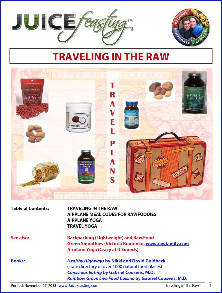 traveling in the raw - by David Rainoshek, M.A.You can travel successfully on raw food, EVEN JUICE FEASTING, but it does take some planning and knowledge. The information in this file has been gathered by much work, thought, and experience in the vegan/raw food community, making traveling and eating raw food much more possible. Have a great trip!