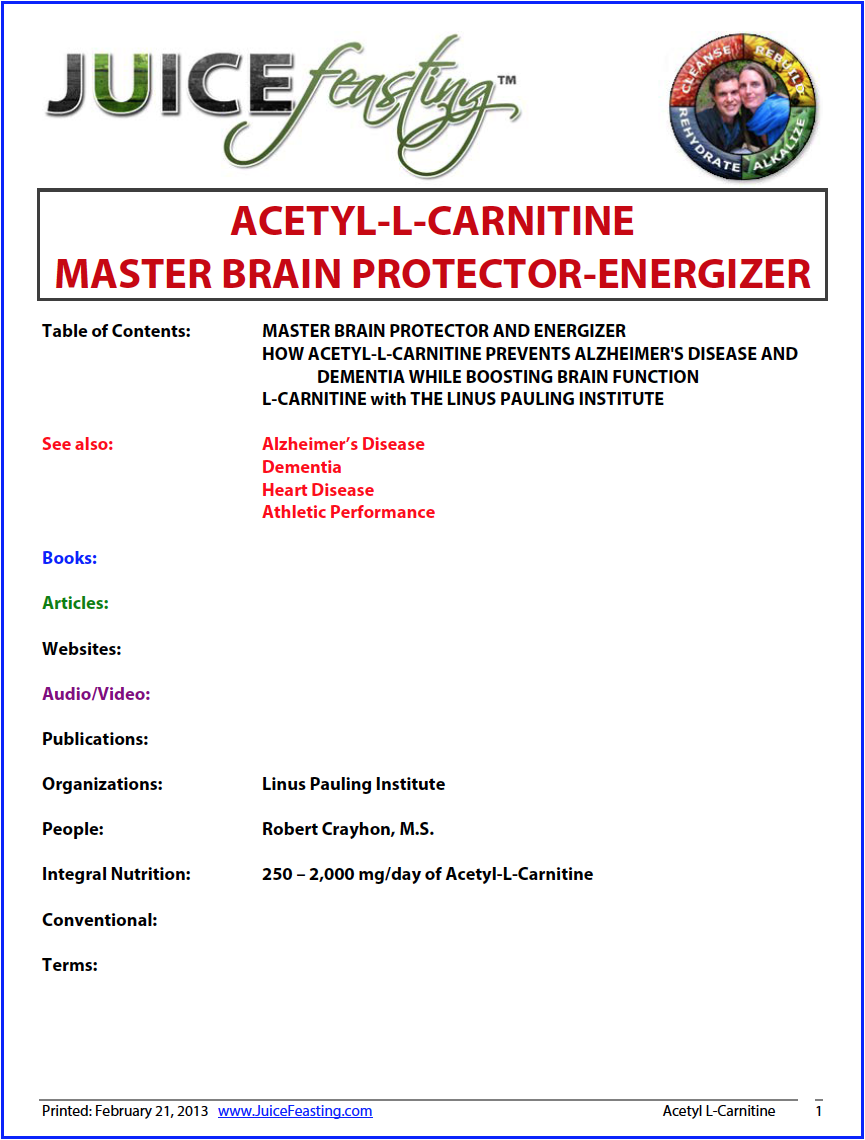 nutrition and the brain: acetyl L-Carnitine - by David Rainoshek, M.A.This amino acid is a master brain protectoragainst Alzheimer's and Dementia… by slowing brain aging and optimizing brain function.As we age, acetyl-L-carnitine levels in our brains go down, and for optimal brain function, supplements of acetyl-L-carnitine become mandatory. Particularly for those over forty, acetyl-L-carnitine may be the preferred form of carnitine.The research on acetyl-L-carnitine is nothing short of extraordinary. Learn all about it in this file!