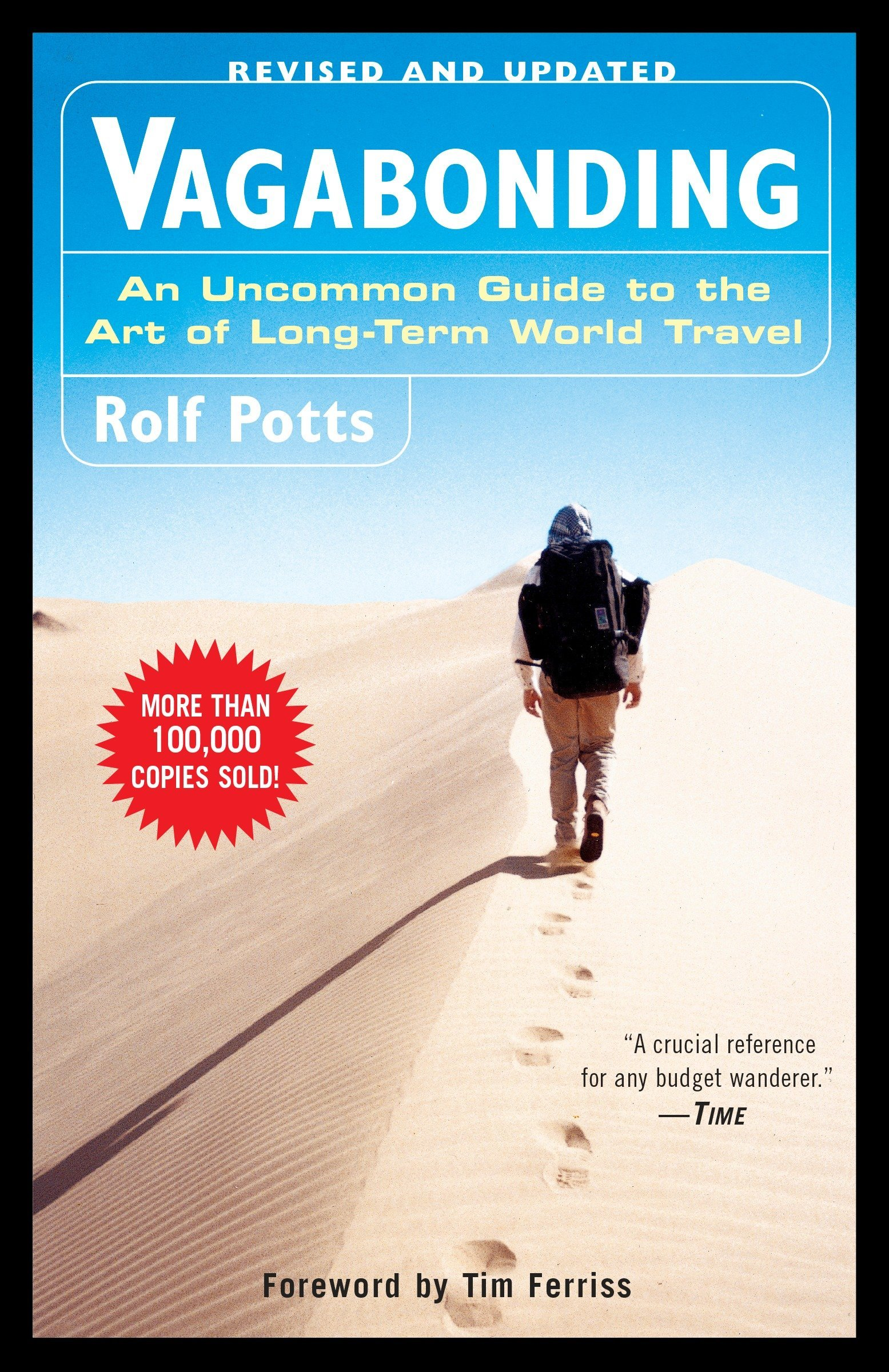 vagabonding: an uncommon guide to the art of long-term world travel - By Rolf PottsVagabonding is about taking time off from your normal life—from six weeks to four months to two years—to discover and experience the world on your own terms. Veteran shoestring traveler Rolf Potts shows how anyone armed with an independent spirit can achieve the dream of extended overseas travel. Potts gives the necessary information on:• financing your travel time• determining your destination• adjusting to life on the road• working and volunteering overseas• handling travel adversity• re-assimilating back into ordinary lifeNot just a plan of action, vagabonding is an outlook on life that emphasizes creativity, discovery, and the growth of the spirit.