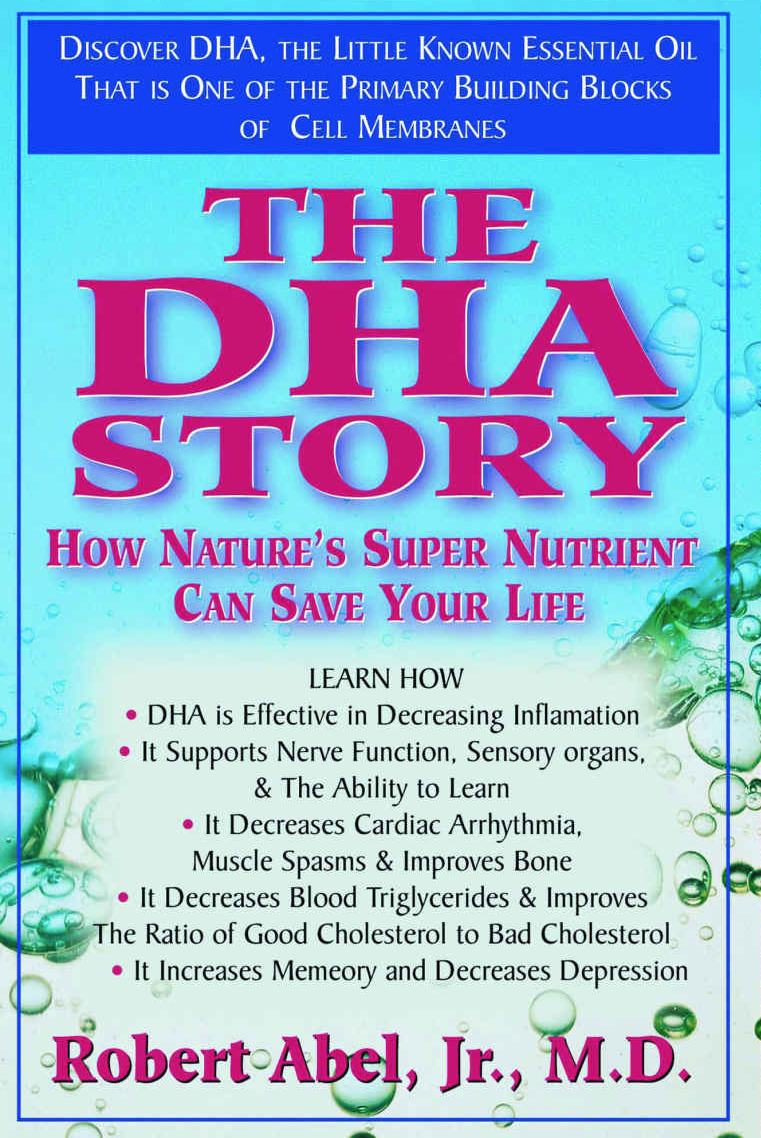 The DHA Story: How Nature's Super Nutrient Can Save Your life - by Robert Abel, Jr., M.D.DHA is a biochemical sponge that can literally soak up the free radicals which are responsible for a host of degenerative diseases. And low levels of DHA have been implicated in ADD – attention deficit disorder – Alzheimer's and depression. In fact, studies reveal that brains of Alzheimer's patients have 30 percent less DHA than brains of comparably aged people who do not have the disease.In The DHA Story: How Nature's Super Nutrient Can Save Your Life, noted physician and author Robert Abel Jr., M.D., delivers the scientific evidence for the importance of this amazing nutrient.