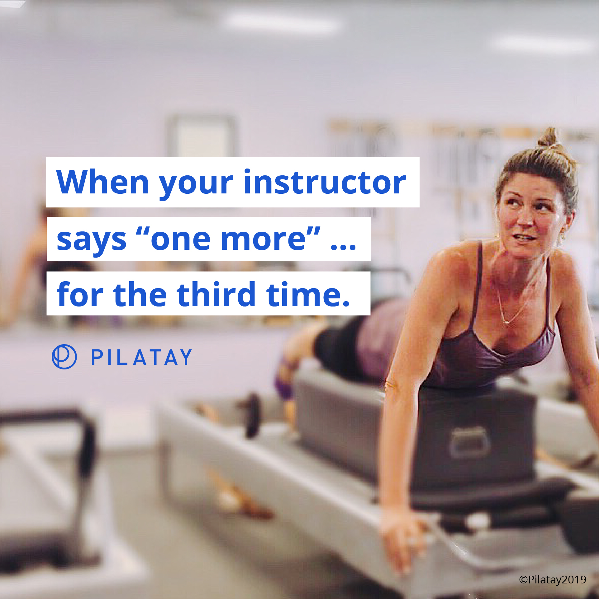 When Your Pilates Teacher Says One More For The Third Time - Pilatay - Pilates