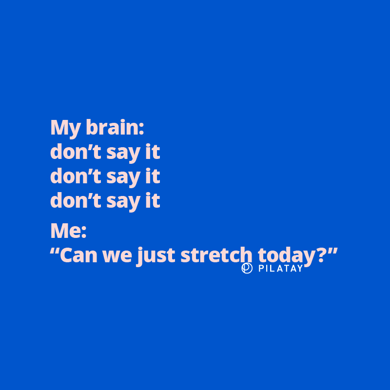 Can we just Stretch Today - Pilatay