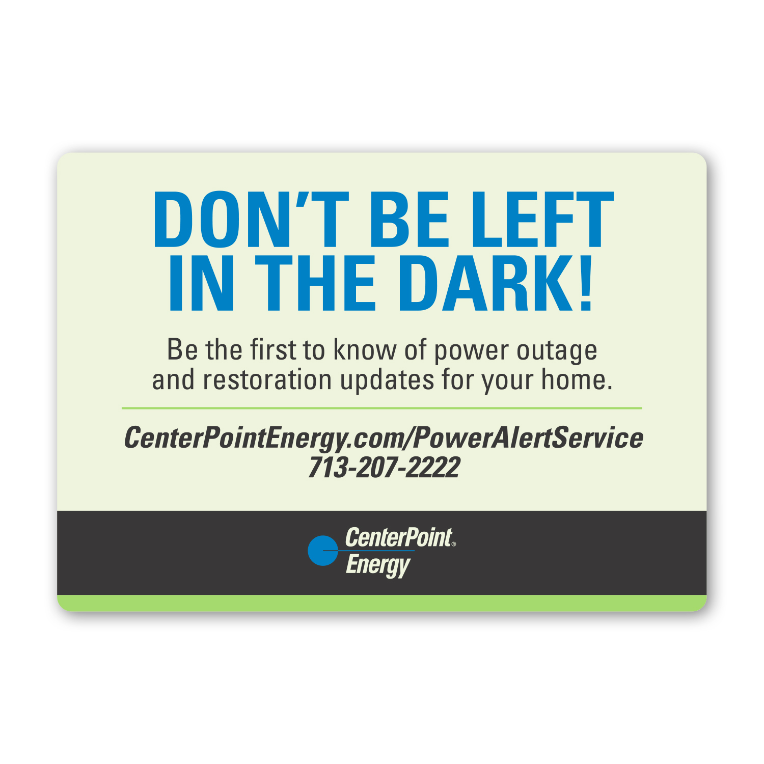 "• GLCST Custom Glow-in-the-Dark Magnet, 3"" x 4.25"", .025 thickness  • 13,000 piece order for CenterPoint Energy to send out to their customers with contact information in case of an emergency."