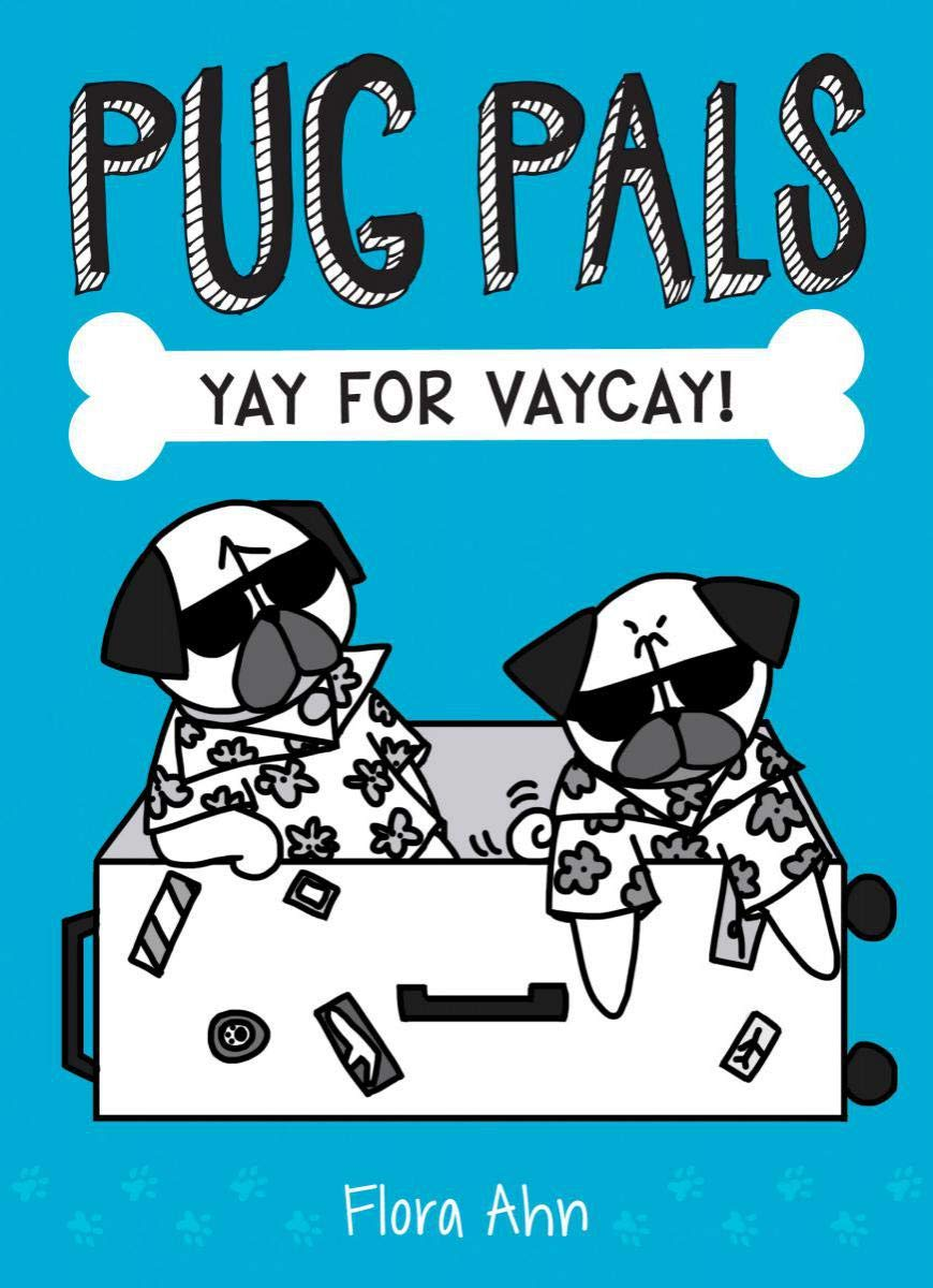 Pug Pals (Book 2) Yay for Vaycay!, by Flora Ahn