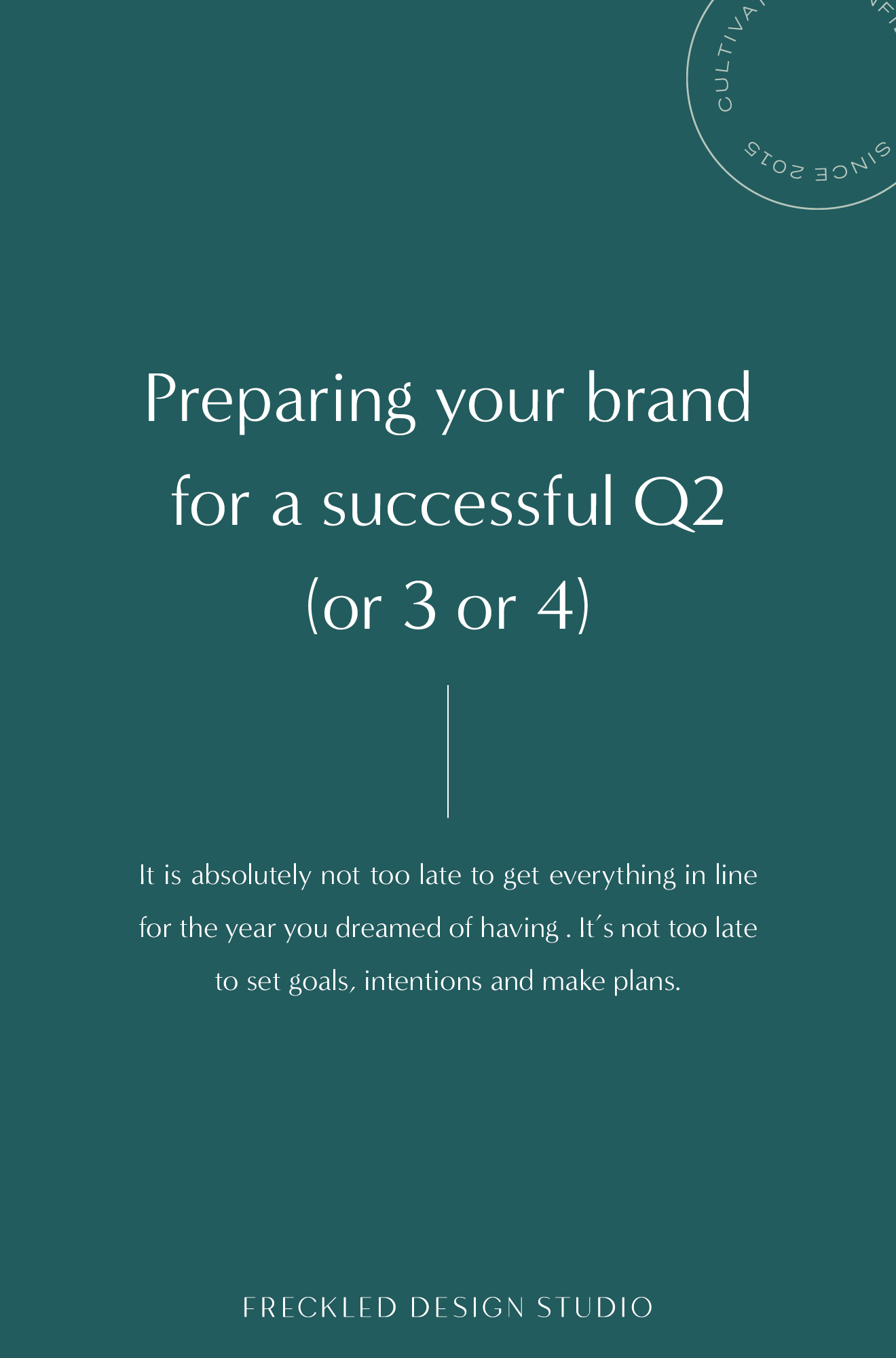Prepare your brand for a successful Q2 (or 3 or 4!) because it's never too late to create the year your dreamed of having in your business!