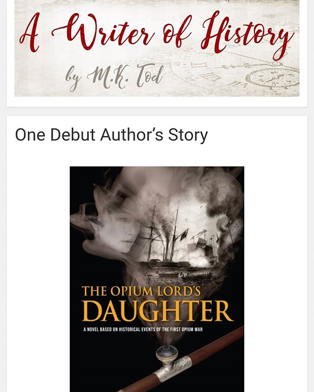 I wrote a guest blog on M.K. Tod's A Writer of History about writing The Opium Lord's Daughter. It was a challenge and something to check off my bucket list. I hope my story inspires you to write your own tale! . . . https://awriterofhistory.com/2019/07/30/one-debut-authors-story/