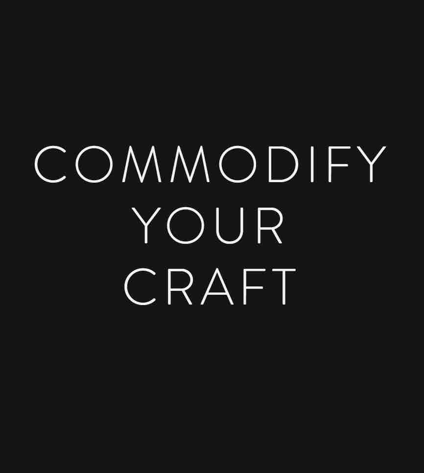 Commodify Your Craft