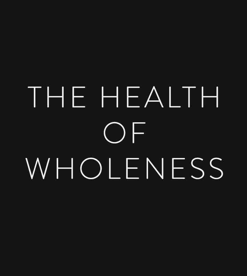 The Health of Wholeness