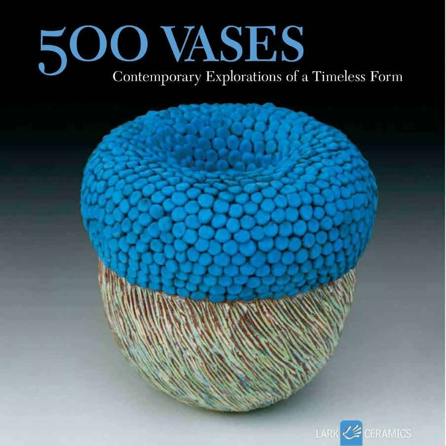 500 Vases: Contemporary Explorations of a Timeless Form