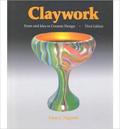 Claywork: Form and Function in Ceramic Design - By Leon Nigrosh, 3rd Edition1995