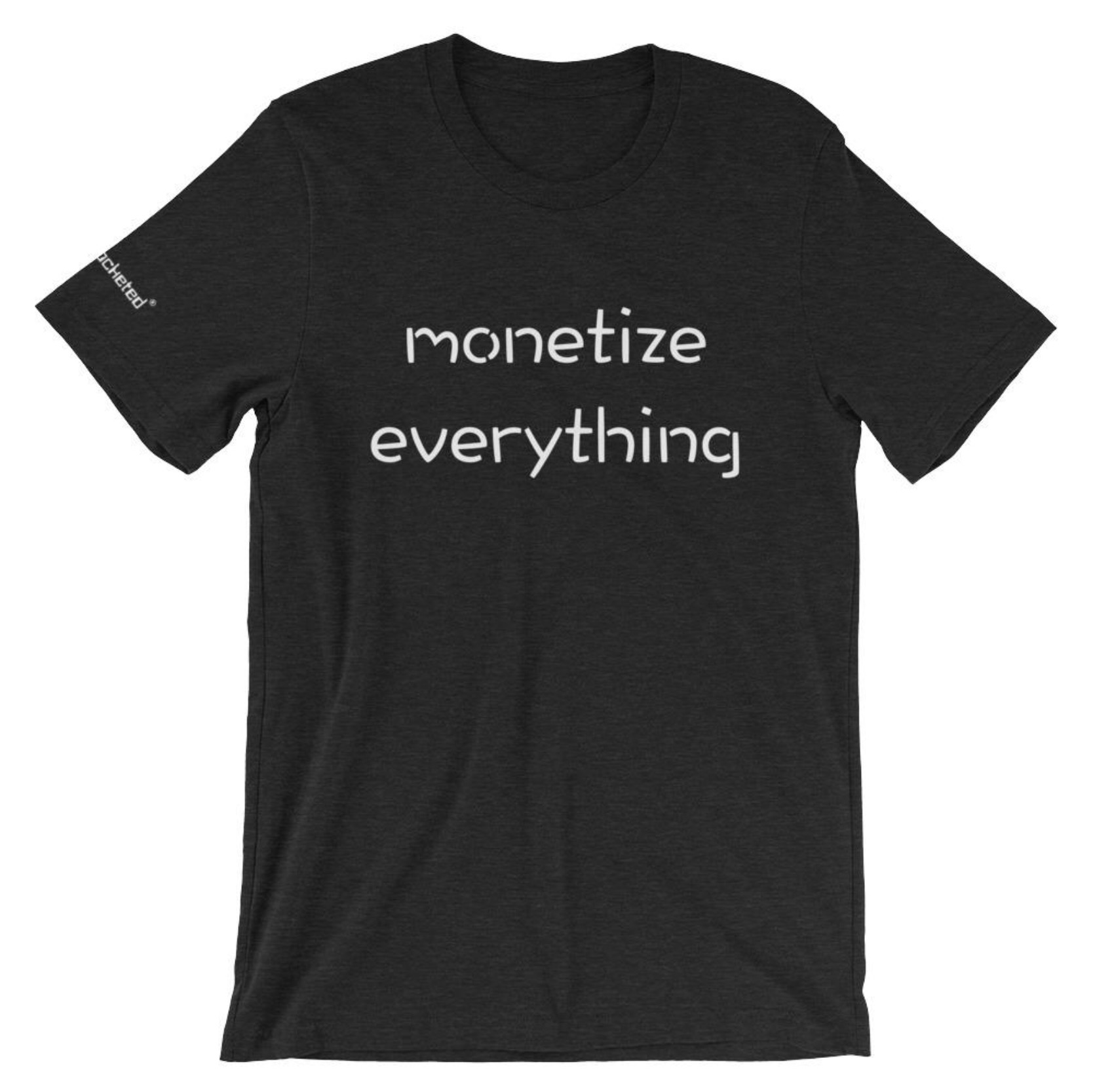 Life Rocketed monetize everything shirt