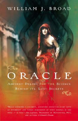 The Oracle: Ancient Delphi and the Science Behind Its Lost Secrets by William J. Broad