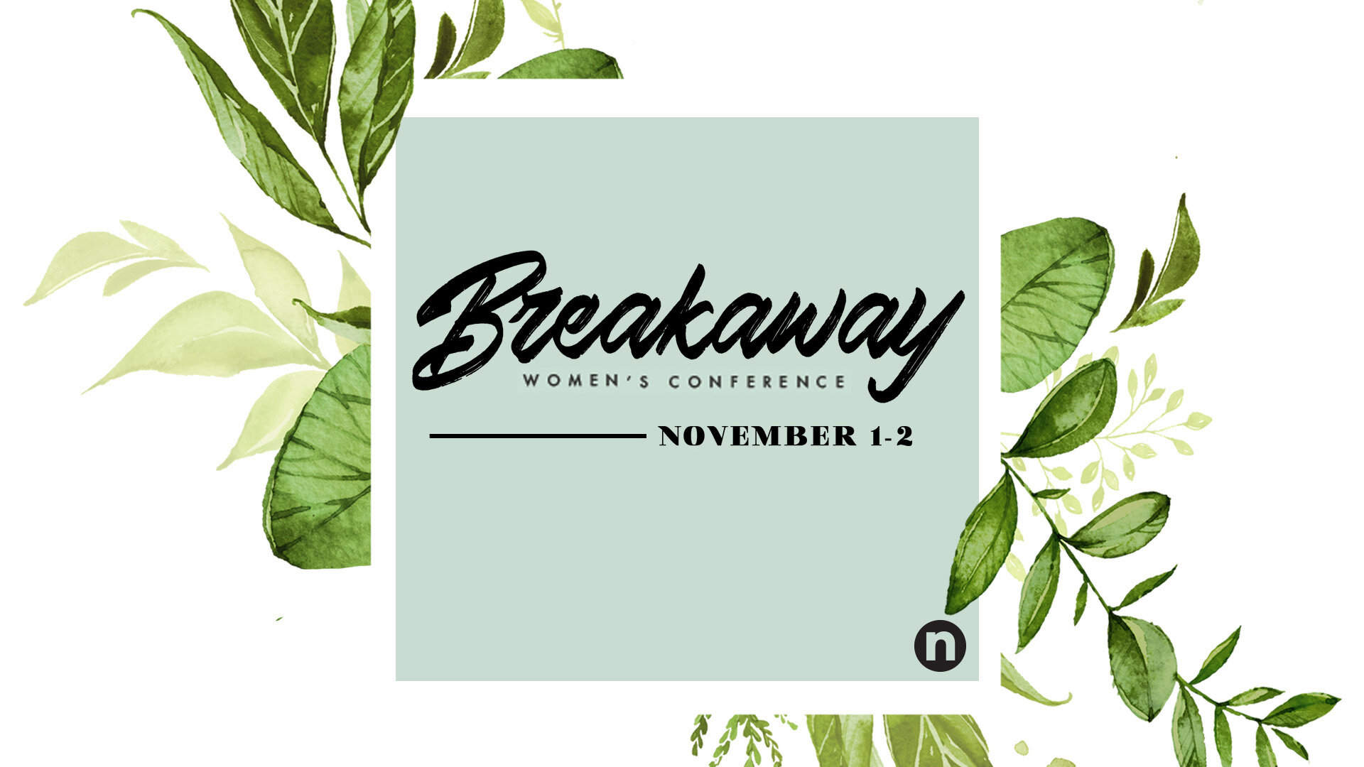 NOVEMBER 1-2BREAKAWAY WOMEN'S CONFERENCE - $45 WHEN TWO HIGH SCHOOL GIRLS SIGN UP TOGETHER.
