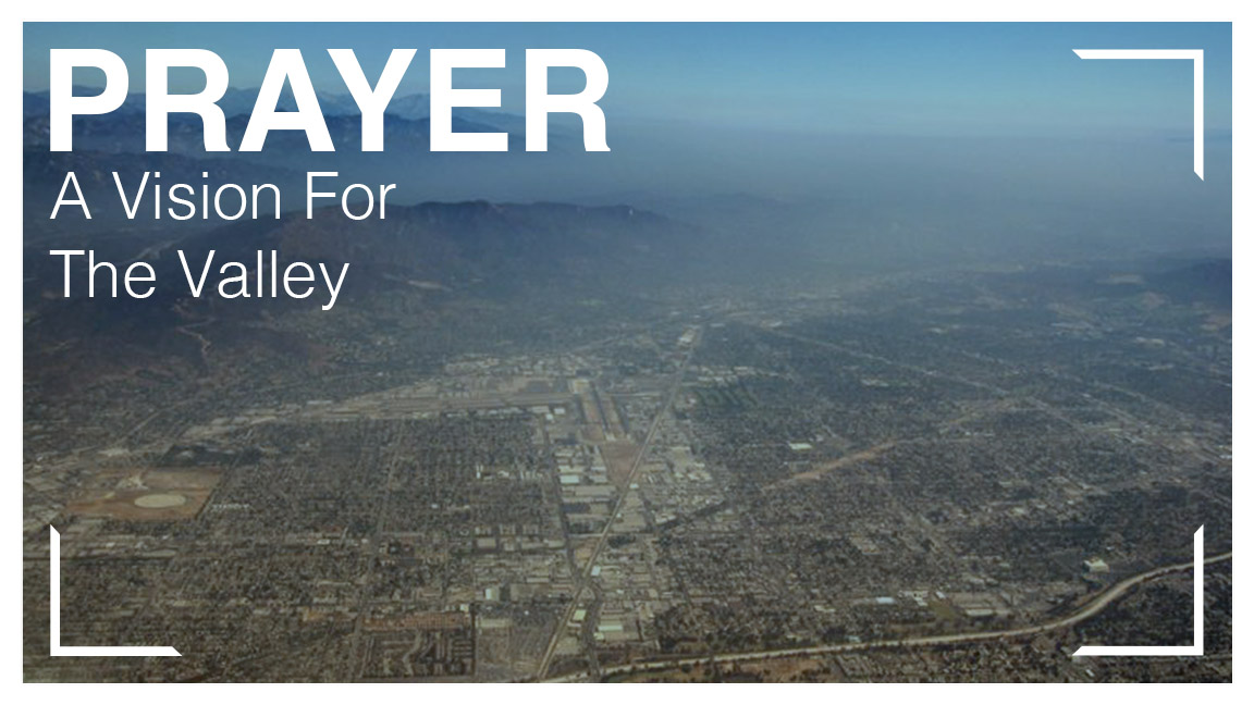 Prayer: A Vision For The Valley - A 6-week series on prayer