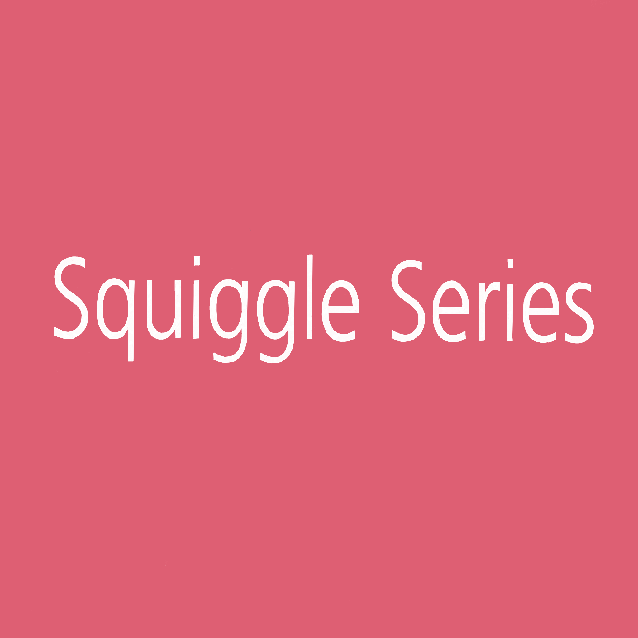 Squiggle Series
