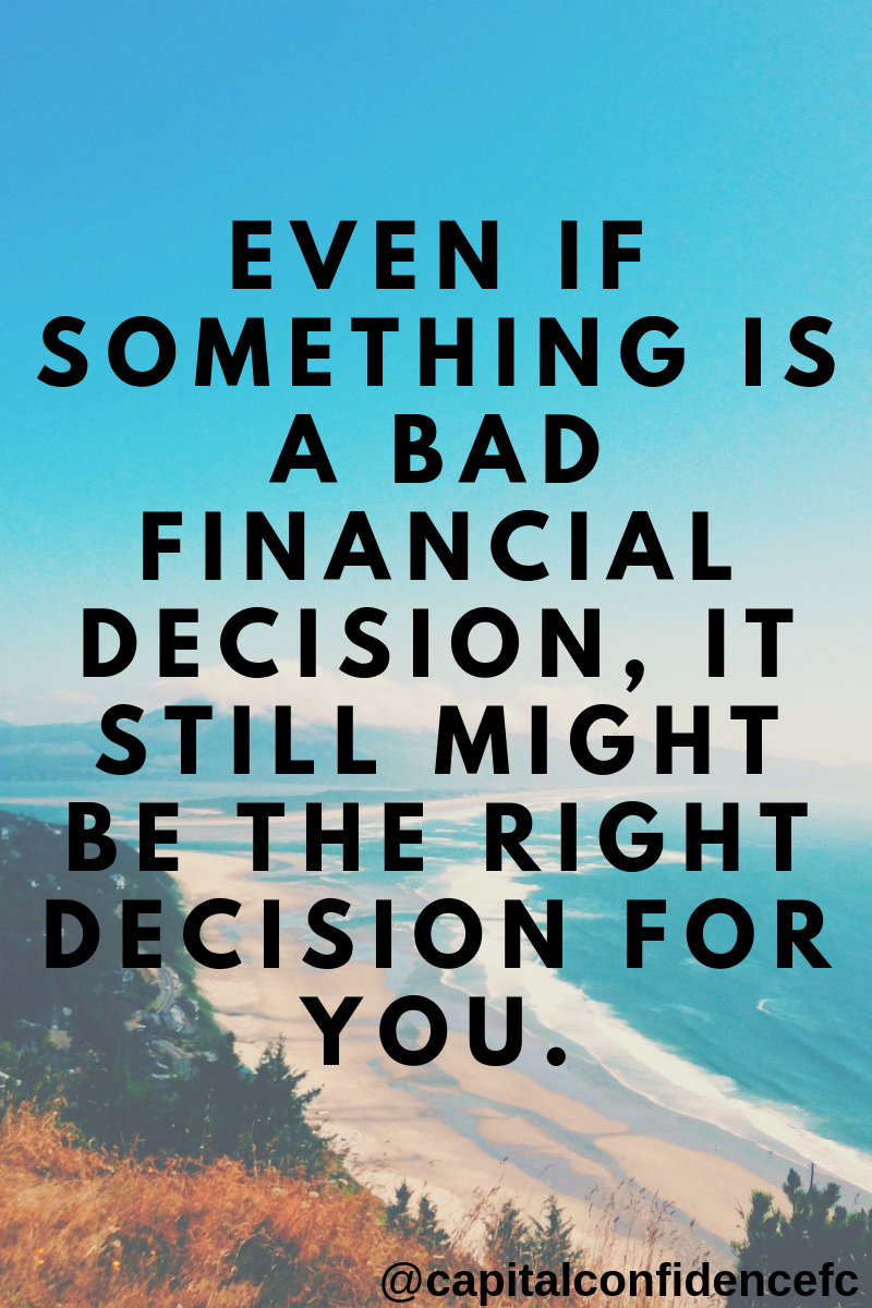 Even if something is a bad financial decision, it still might be the right decision for you..png