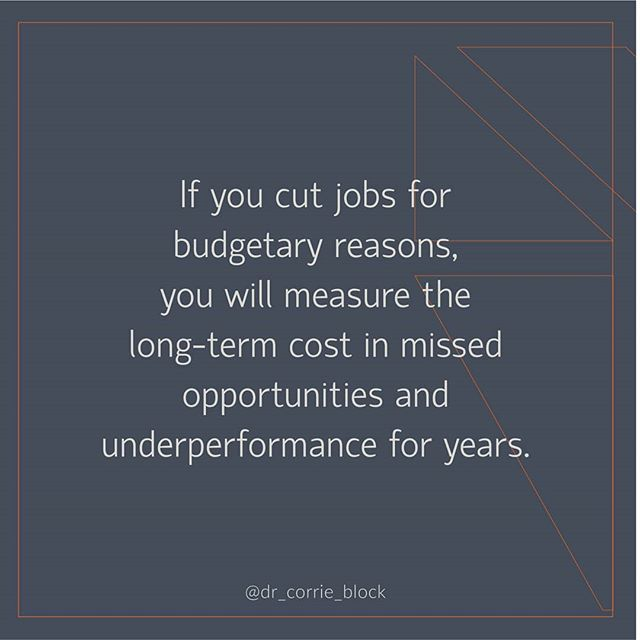 "And you will wonder why, with such a ""great round of job cuts,"" you're still not performing better in the market. It's because your corporate body is injured and in rehab, and will remain there for several years. So, rather than redundancies, CREATE A SENSE OF URGENCY. - John Kotter is my change guru, and I agree with him that the best way to rally your people together for large change is to make small changes that communicate a sense of urgency. - Start at the top… sell the company jet, rent a Prius for the CEO. Put the executive expense accounts on hold. Replace the Chairman's massive oak desk with a simple round table and 6 standard office chairs. These visual cues will add credence to a narrative of urgency. - The staff will lean in when they see the executives setting the pace. #drcorrieblock #meaningfulmanagement #businessispersonal"