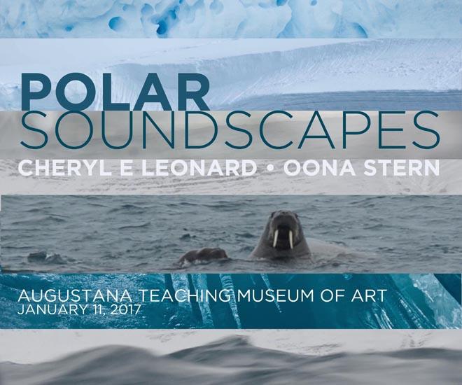Polar Soundscapes; Cheryl E Leonard, Oona Stern; Augustana Teaching Museum of Art, January 11, 2017
