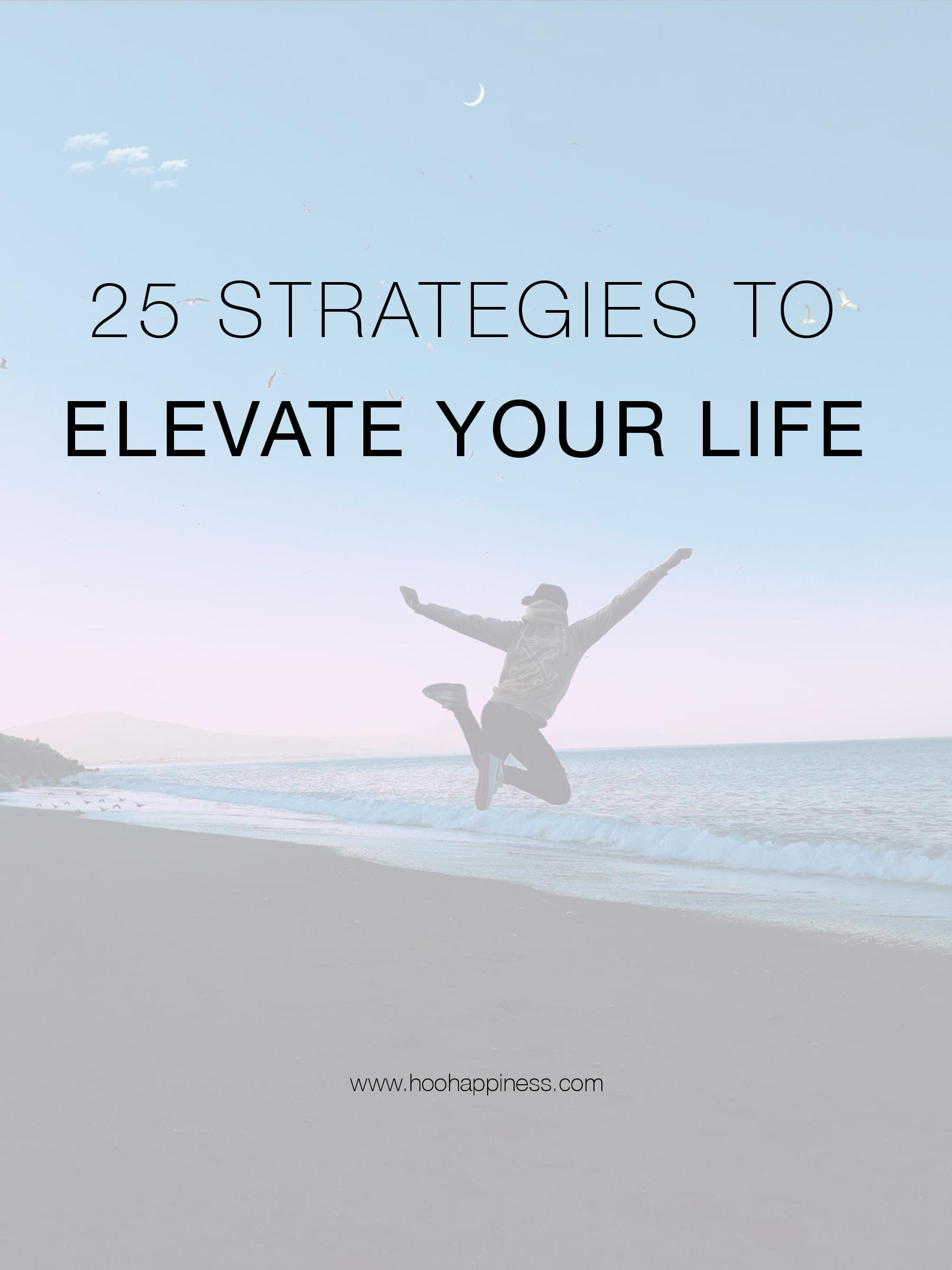25 Game Changing Strategies to Elevate your life