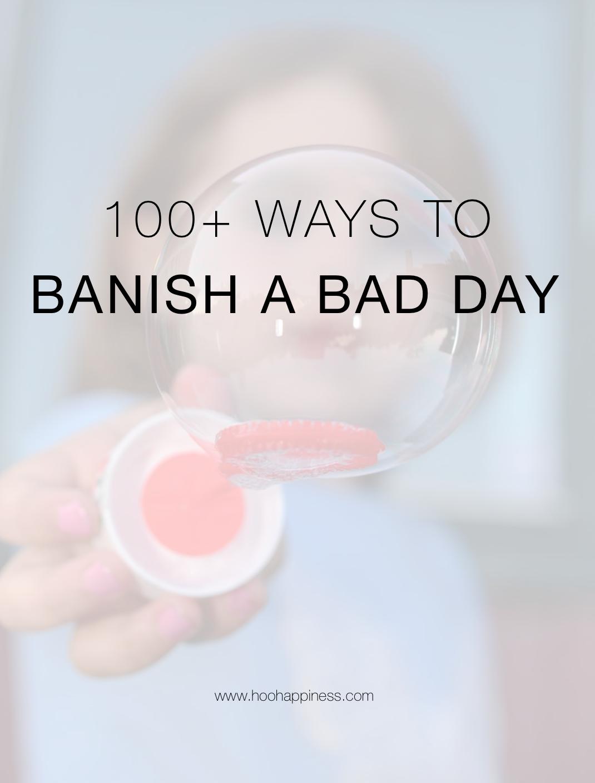 100+ Ways to Banish a Bad Day