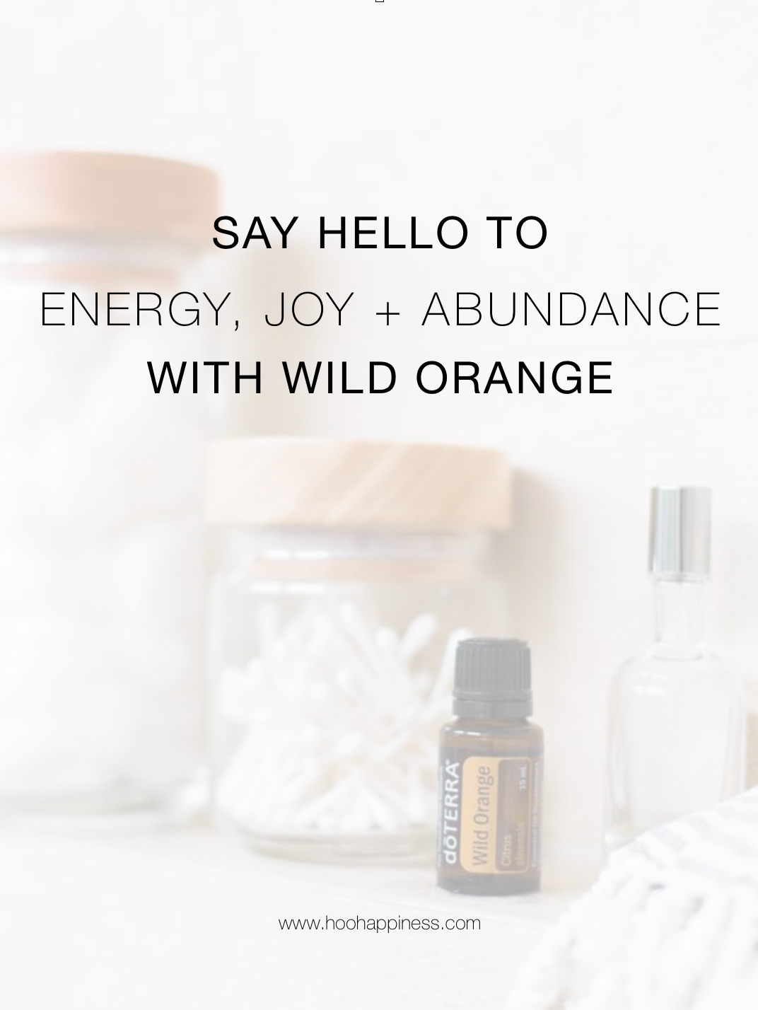 Say Hello to Energy, Joy + Abundance with Wild Orange Essential Oil
