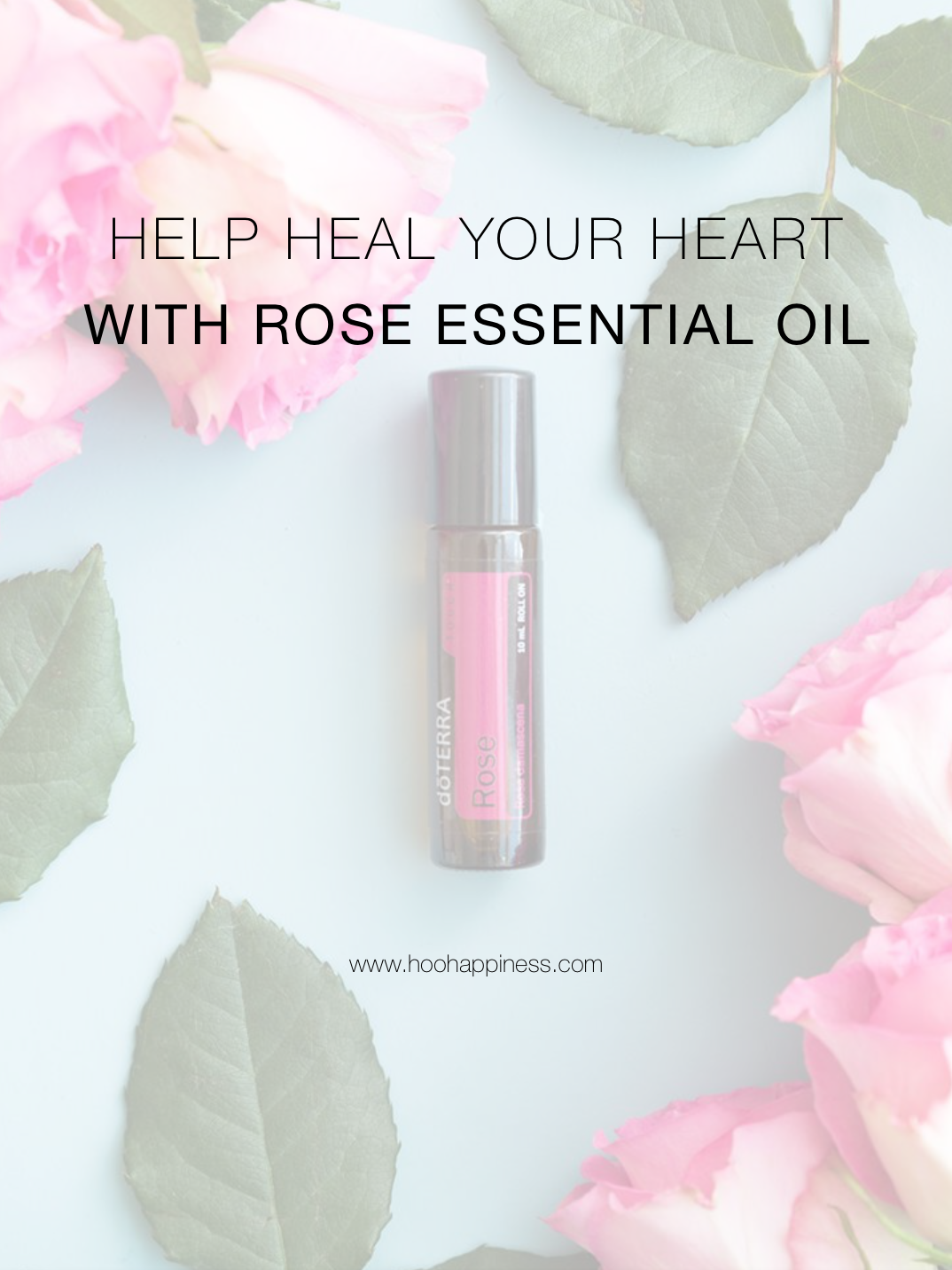 Help to Heal Your Heart with Rose Essential Oil, dōTERRA, HOO Happiness, Rose Touch Rollerbottle