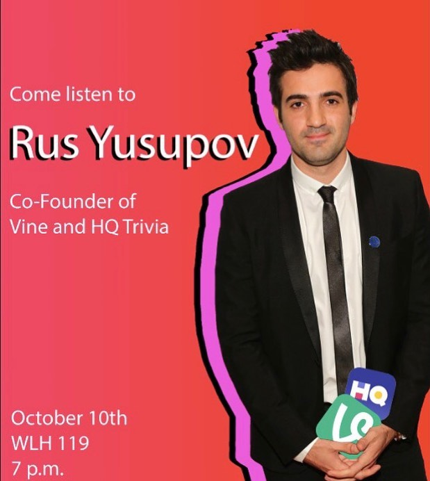 Come listen to the Co-Founder of Vine and HQ Trivia @rusyusupov discuss his entrepreneurial and start-up experience on Oct. 10th at 7 pm at WLH 119!!