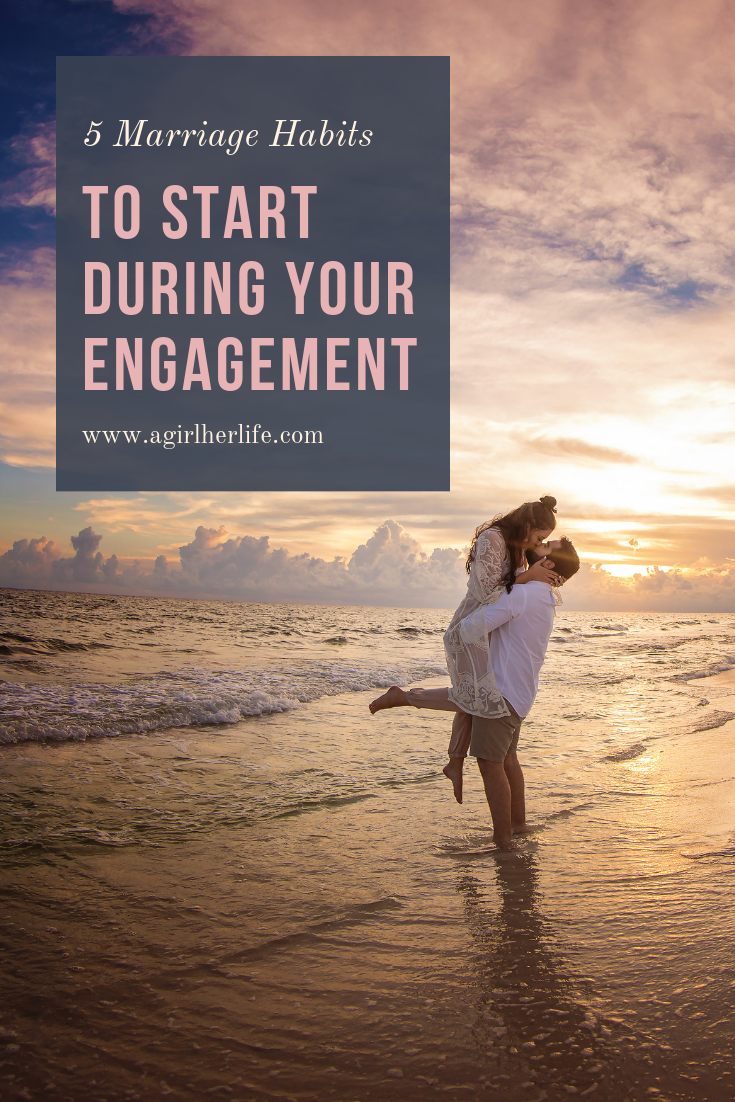 5 Marriage Habits To Start During Your Engagement.png
