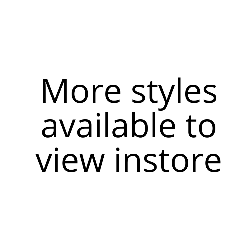 More styles available to view instore.png