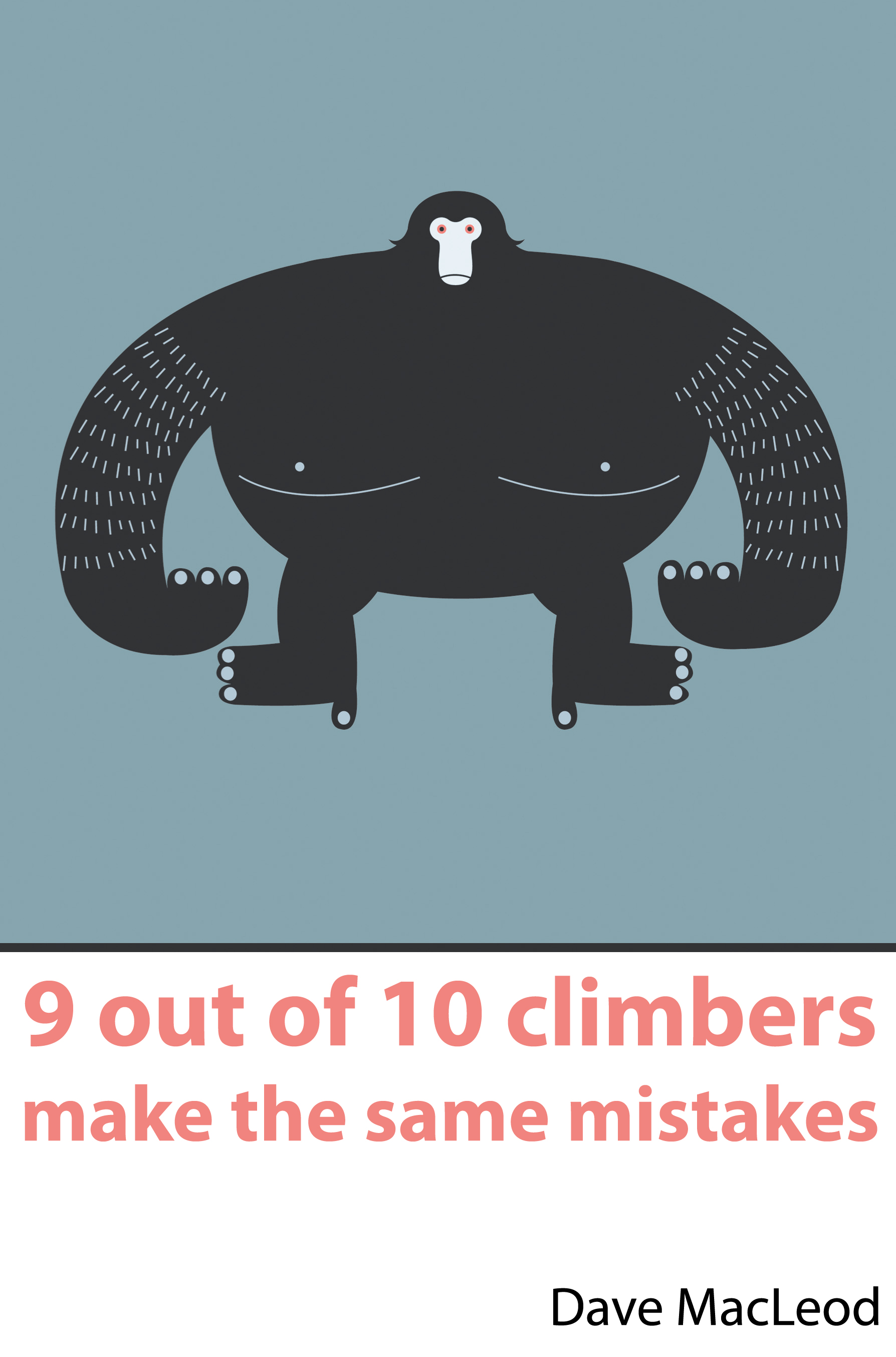 9 out of 10 CLimbers make the same mistakes - Navigation through the maze of advice for the self-coached climber.