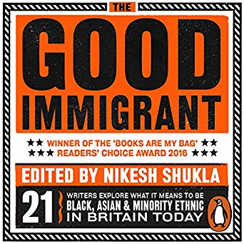 Nikesh Shukla 2016 Good immigrant(ed.)  What it means to be Black, Asian & Minority ethnic in Britain today.
