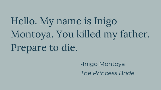Hello. My name is Inigo Montoya. You killed my father. Prepare to die..png