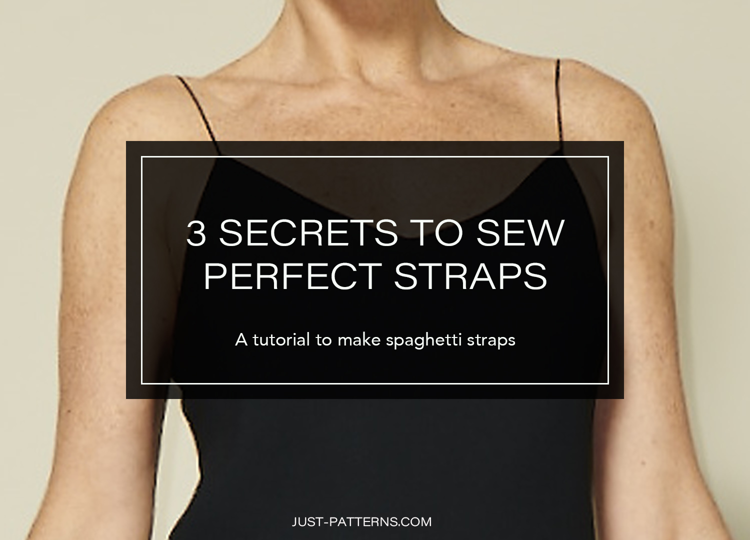Tutorial 3 Secrets To Sew Perfect Spaghetti Straps Just Patterns