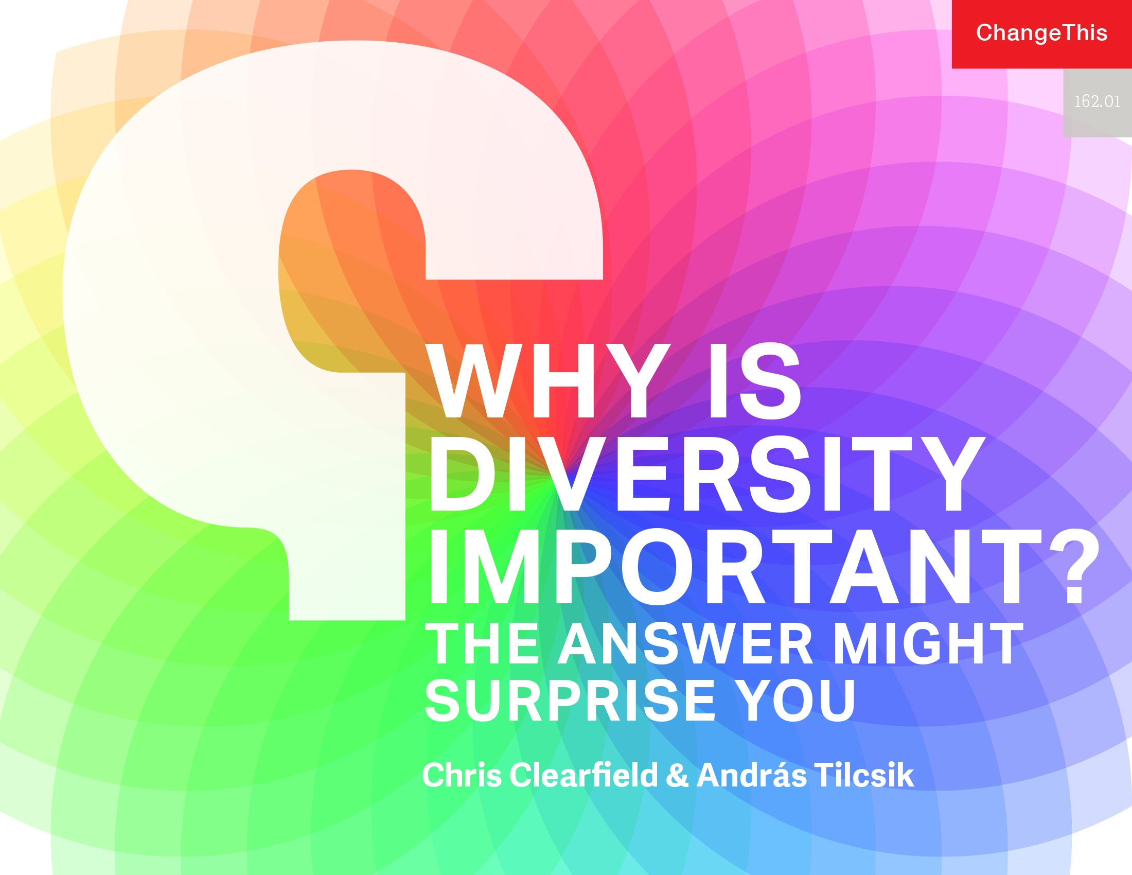 Why Is Diversity Important? - by Chris Clearfield and András Tilcsik. Change ThisEveryone brings something special to the table, and the collaboration of unique individuals leads to amazing new ideas…