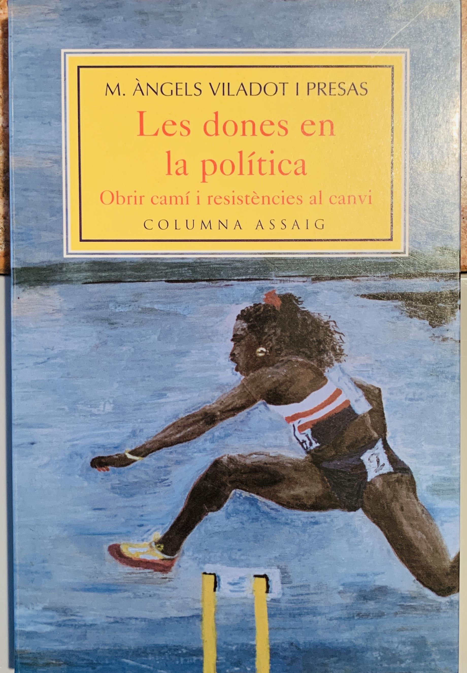 """Les dones en la política. Obrir camí i resistèncias al canvi  Barcelona: Columna, 1999  El llibre aborda la infrarepresentació de les dones en els llocs de presa de decisió des de l'anàlisi de la construcció social del gènere i fa una especial incidència en les conseqüències que se'n desprenen, com ara la preeminència pública dels valors masculins i de les activitats desenvolupades pels homes"""".   Comprar aquí"""