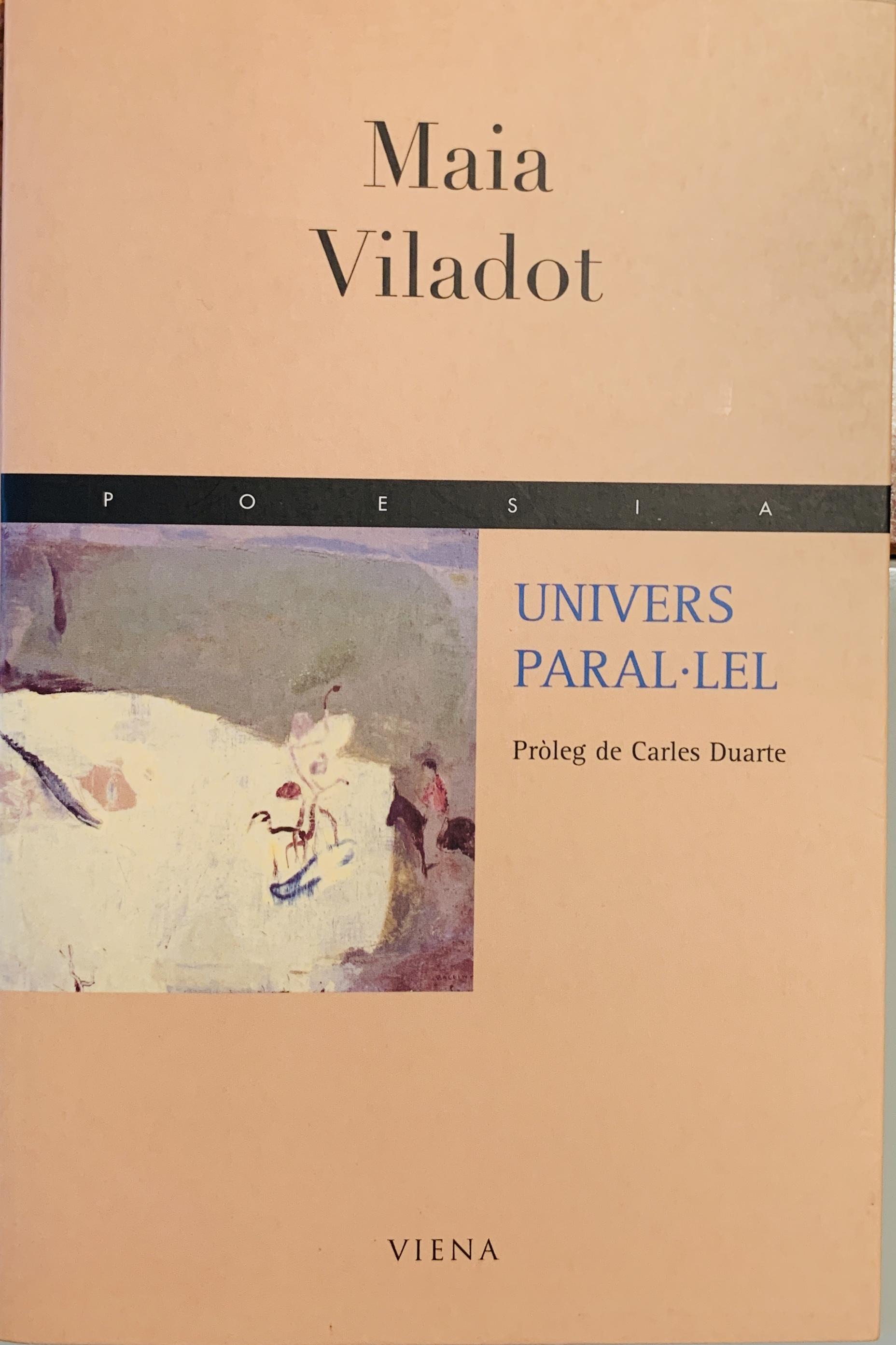 """Univers paral·lel.  Barcelona: Viena, 2001.  """"Tant a Ocell de tempesta com a Univers Paral·lel ens sorprèn el vigor estilístic, l'alè decidit, l'escriptura valenta que irromp amb força i que ens captiva, la confluència de reflexió i sensualitat que ens atreu intensament i que ens estira, pàgina rere pàgina, fins a exhaurir la lectura del volum. [...]"""". Carles Duarte   Comprar aquí"""