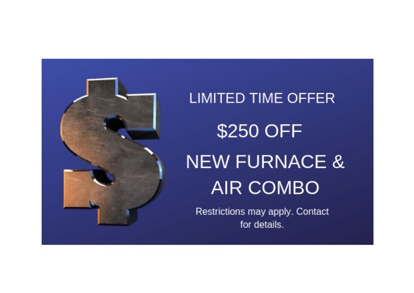 New Equipment - $250 Off New Furnace & Air Combo Limited Time Offer.Restrictions may apply. Contact for details.
