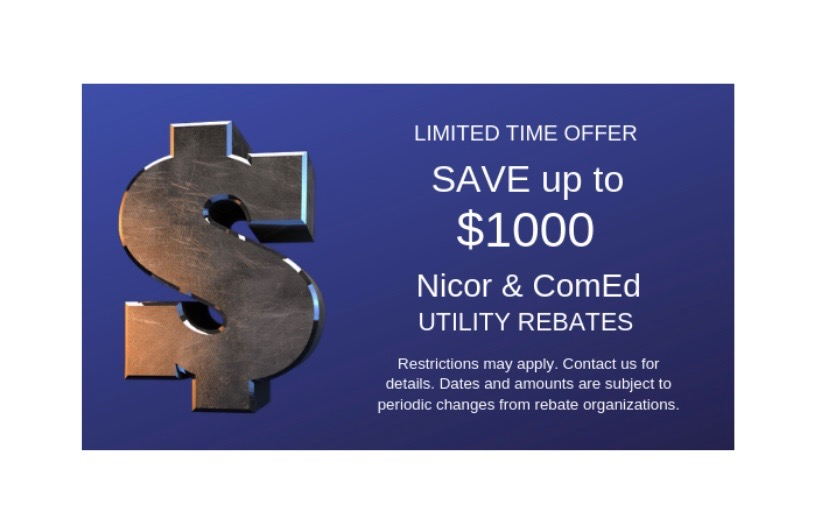 Save up to $1000 with Nicor & ComEd Rebates Call K & J Heating and Cooling, Inc.