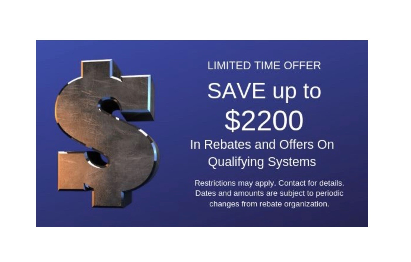 Save up to $2200 on qualifying systems on a new furnace and AC. Call K & J for details.