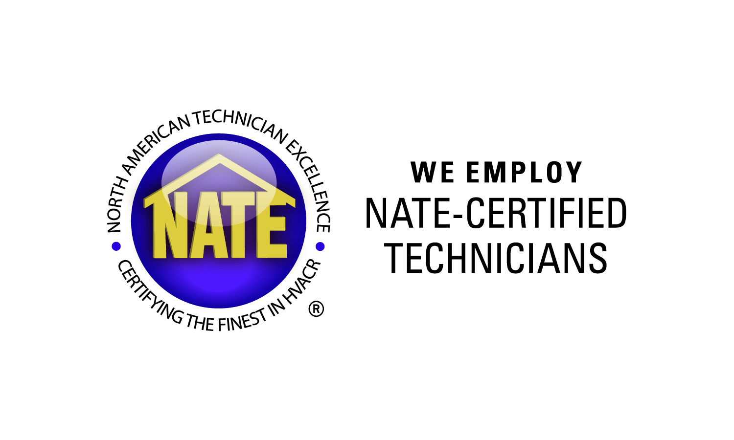 We employ NATE Certified HVAC Technicians