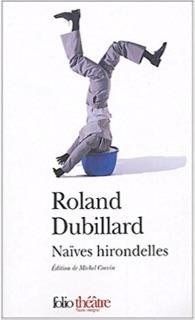 Naïves Hirondelles , Gallimard (coll. blanche 1962, rééd. en 1971), (coll. «Le manteau d'Arlequin» 1979, 1986, 1992 et 1995), et (folio théâtre 2004).