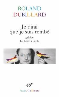 Je dirai que je suis tombé  suivi de La Boîte à outils Collection Poésie/Gallimard, 1966, rééd. en 1996 et 2017