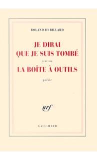 Je dirai que je suis tombé  suivie   de  La boîte à outils Gallimard, coll. Blanche, 2003.