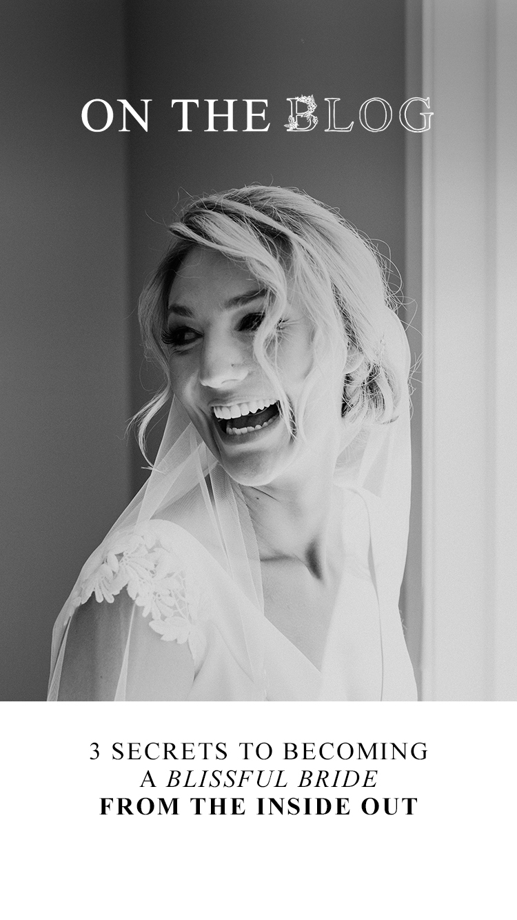 3 Secrets to Becoming a Blissful Bride From the INSIDE OUT - on the Bronte Bride Blog