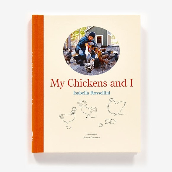 My Chickens & I by Isabella Rossellini - Isabella will be reading her book, My Chickens & I and talking about her beautiful brood of heritage hens.
