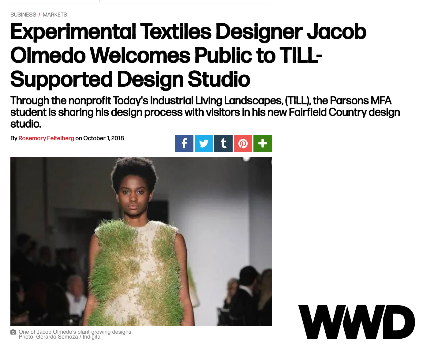 "WWD: ""Experimental Textiles Designer Jacob Olmedo Welcomes Public to TILL-Supported Design Studio"" - """"I feel so strongly that as a 21st century artist, the art of our day is reinventing how we live on earth – our systems of energy, mobility, our built environment, fashion and industrial agriculture, These systems have to be reinvented. It's going to take these people who can imagine the future for real.""October 1, 2018"