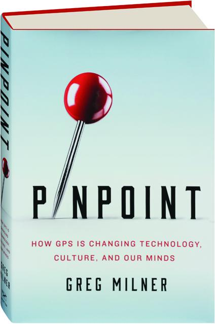 Door Prize: Pinpoint – How GPS is changing technology, culture, and our minds by Greg Milner